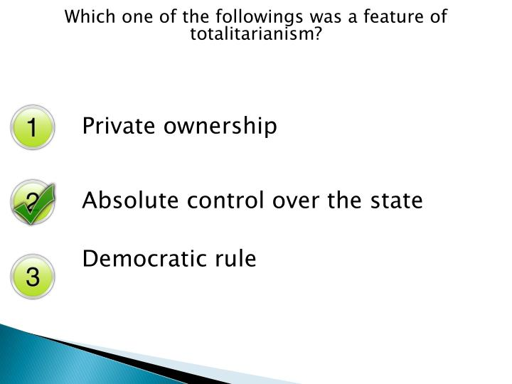 Which one of the followings was a feature of totalitarianism?