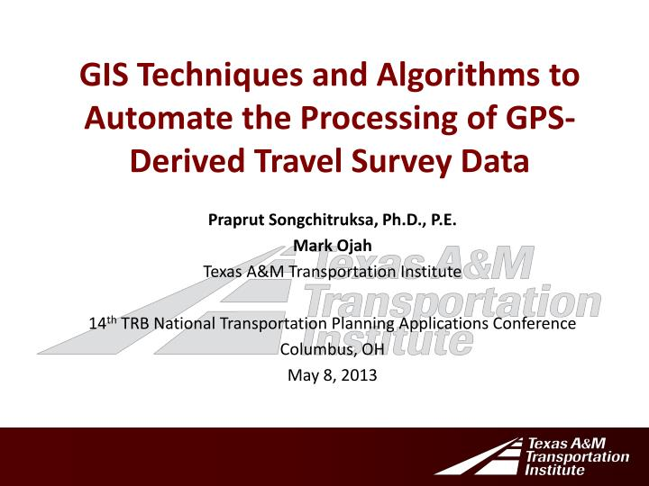 gis techniques and algorithms to automate the processing of gps derived travel survey data n.