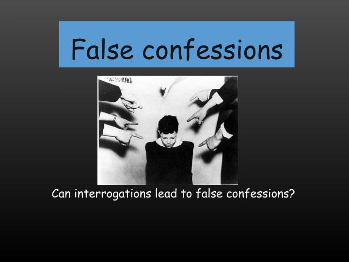 false confessions Do police interrogation techniques produce false confessions police were instructed not to try to obtain confessions but to use the interview as a way to.