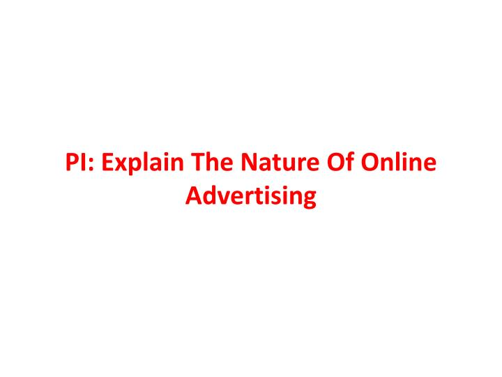PI: Explain The Nature Of Online Advertising