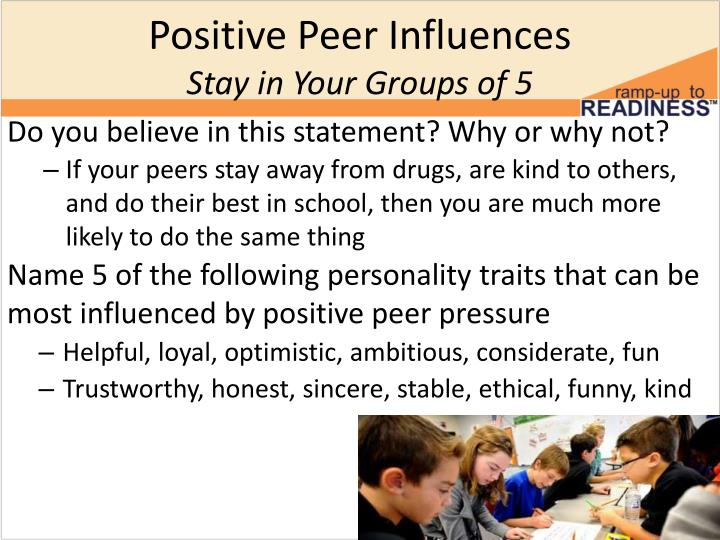 peers influence the personal ethics Factors that influence a person's individual ethics:-family influence peer influence life experience personal values and morals situational factors.