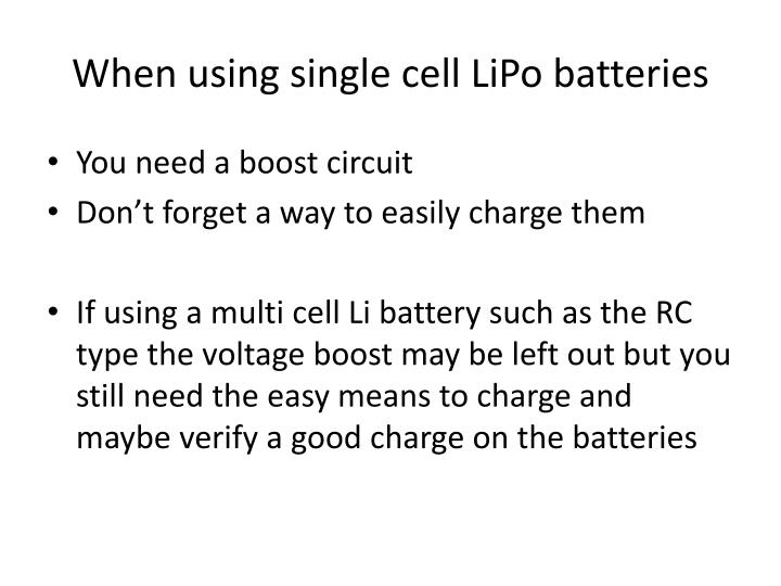 When using single cell LiPo batteries
