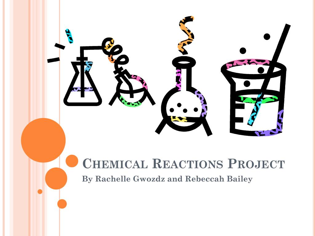 Ppt Chemical Reactions Project Powerpoint Presentation Free Download Id 2680447