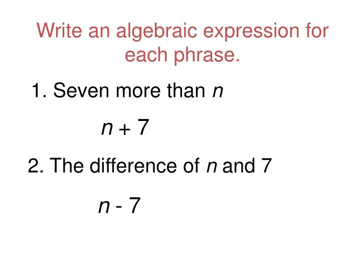 write a verbal expression for each algebraic expression Write an expression for the sum of a a a a and 4 4 4 4  more complicated expressions write an expression for  8 8 8 8 less than the product of 7 7 7 7 and x x x x .
