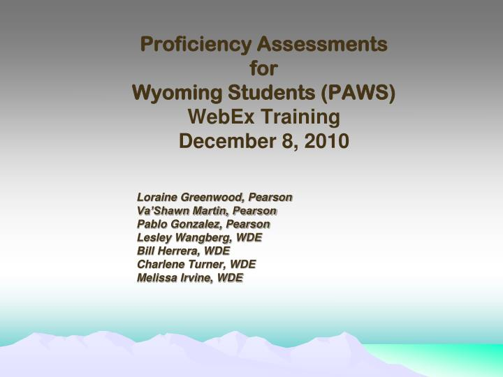Proficiency assessments for wyoming students paws webex training december 8 2010