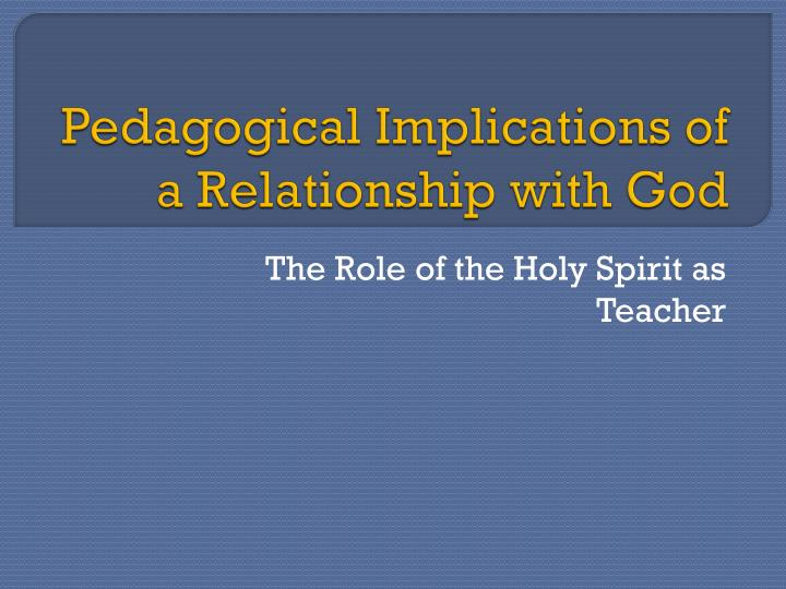 Pedagogical implications of a relationship with god