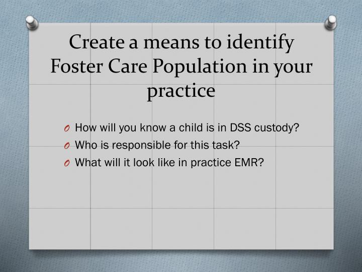 Create a means to identify Foster Care Population in your practice