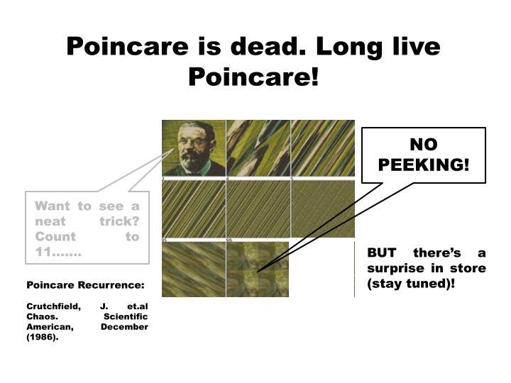 Poincare is dead. Long live Poincare!