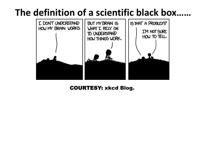 The definition of a scientific black box……