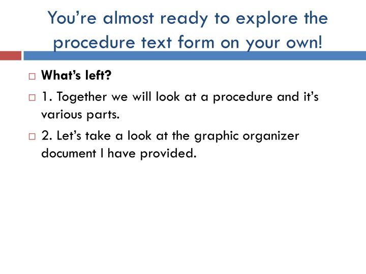 You're almost ready to explore the procedure text form on your own!