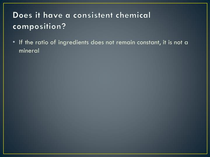 Does it have a consistent chemical composition?