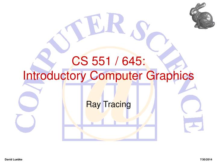 Cs 551 645 introductory computer graphics
