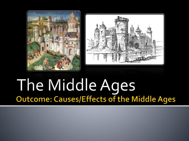positive effects of the middle ages Information about life in the middle ages and important people of the middle ages one of the most notorious events of the middle ages is the bubonic plague, an epedimic starting in the 1300s known commonly as the black death.