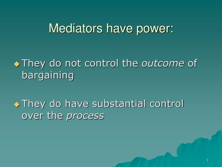 Mediators have power