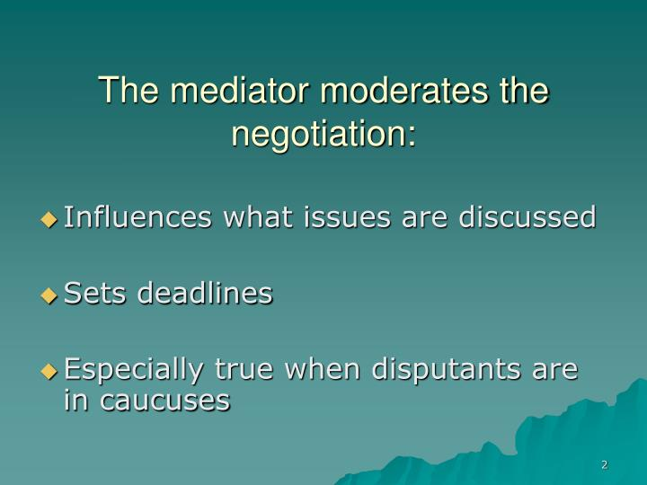 The mediator moderates the negotiation