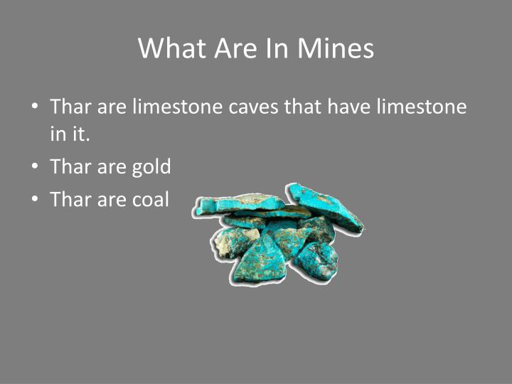 What are in mines