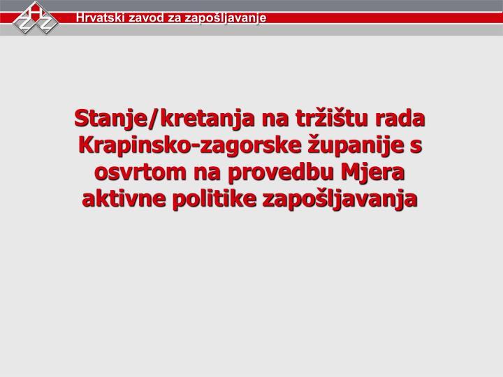 Stanje/kretanja na tržištu rada Krapinsko-zagorske županije s osvrtom na provedbu Mjera aktivne p...