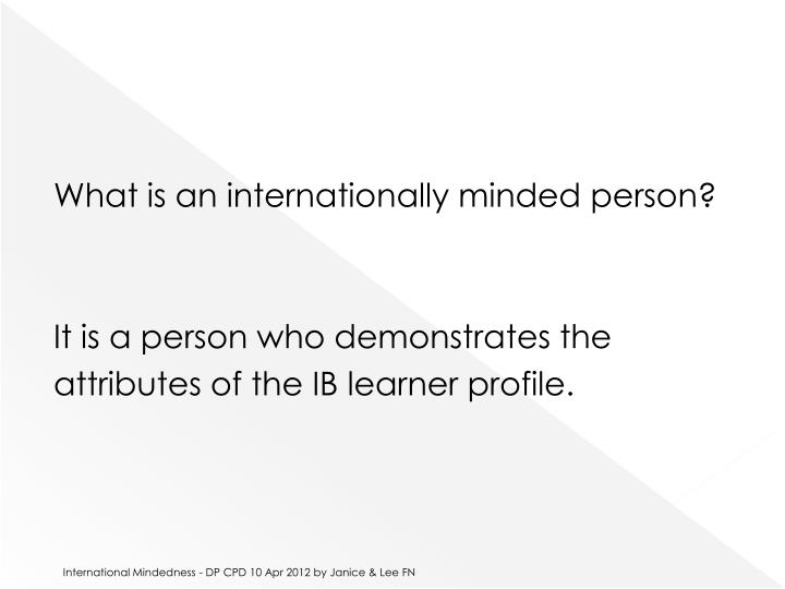 What is an internationally minded person?