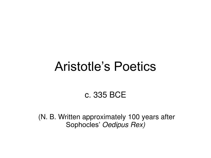 aristotles poetics through oedipus rex essay Aristotle's poetics is the earliest surviving work of dramatic theory and first extant philosophical treatise to focus on literary theory in the west.
