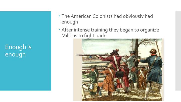 The American Colonists had obviously had enough