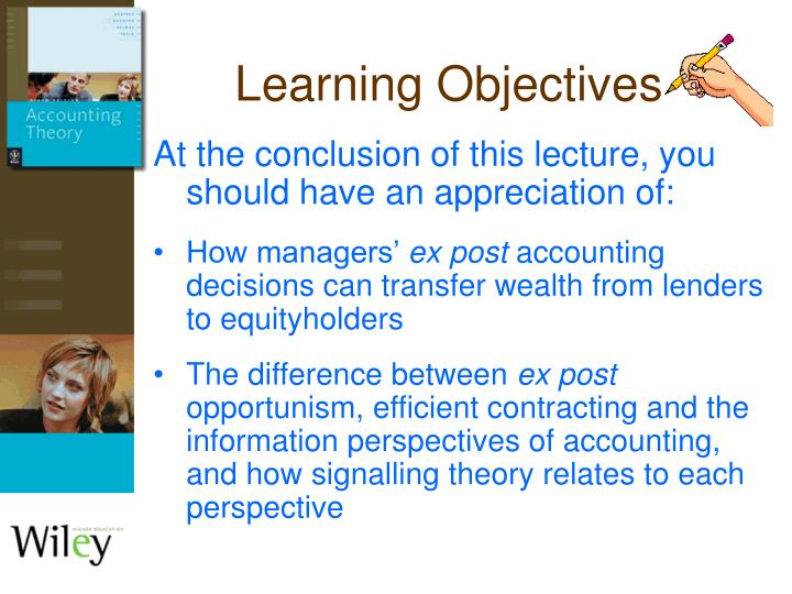 efficiency and opportunistic perspectives of positive accounting theories The efficient contracting approach to decision usefulness this chapter begins our study of financial reporting from management's perspective as opportunistic manager accounting policies that hide declines in value and overstate firm.