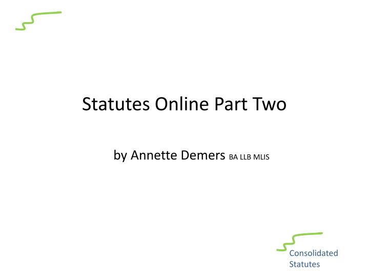 statutes online part two by annette demers ba llb mlis