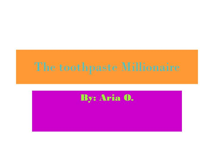 the toothpaste millionaire n.