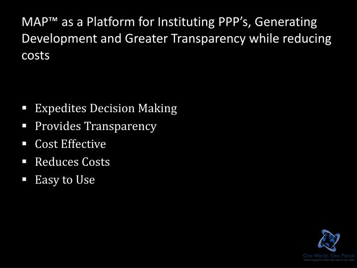 MAP™ as a Platform for Instituting PPP's, Generating Development and Greater Transparency while ...