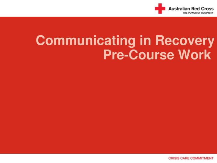 Communicating in recovery pre course work