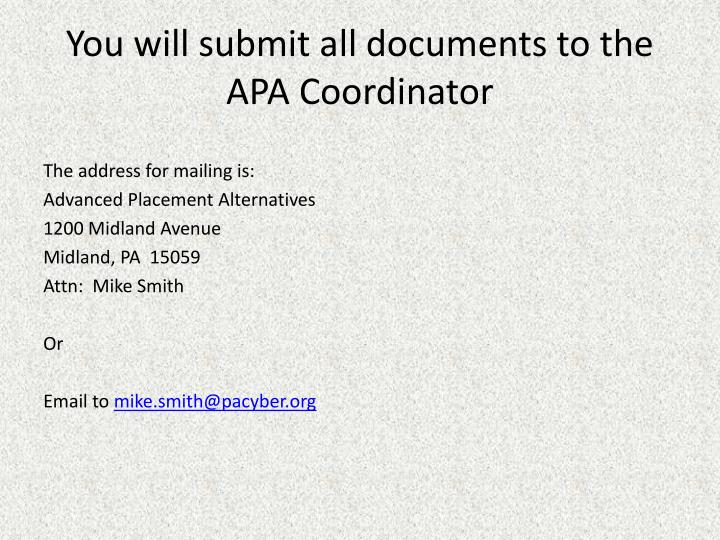 You will submit all documents to the APA Coordinator