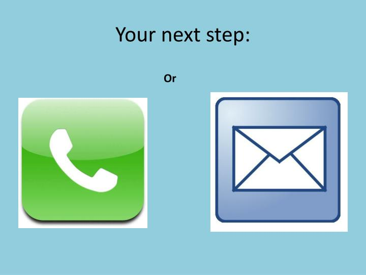 Your next step: