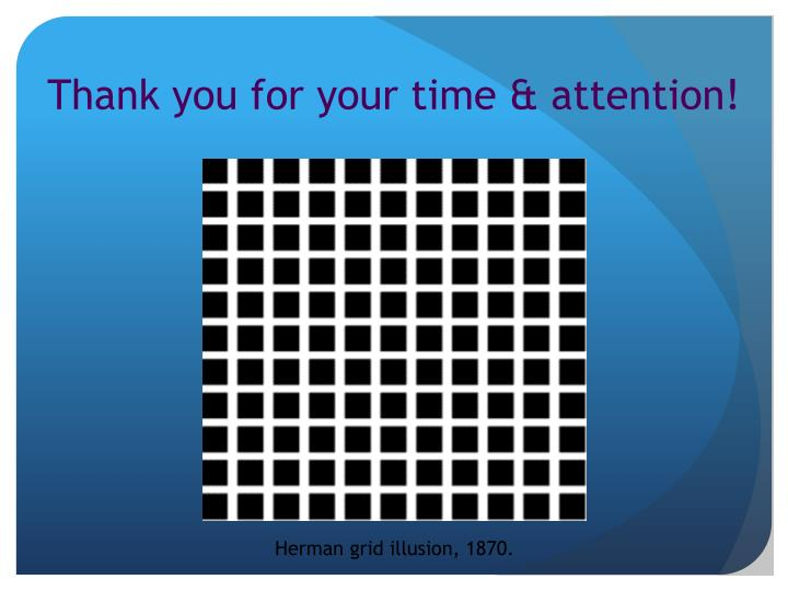 Thank you for your time & attention!