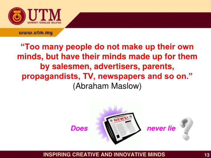 """""""Too many people do not make up their own minds, but have their minds made up for them by salesmen, advertisers, parents, propagandists, TV, newspapers and so on."""""""
