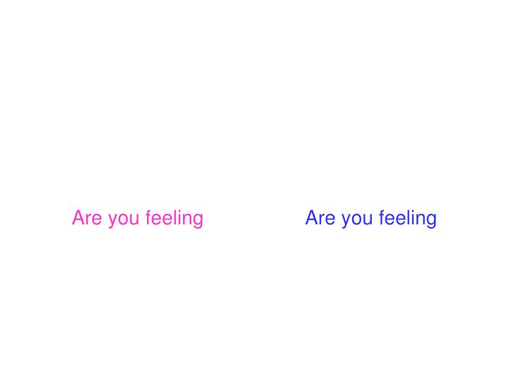 Are you feeling