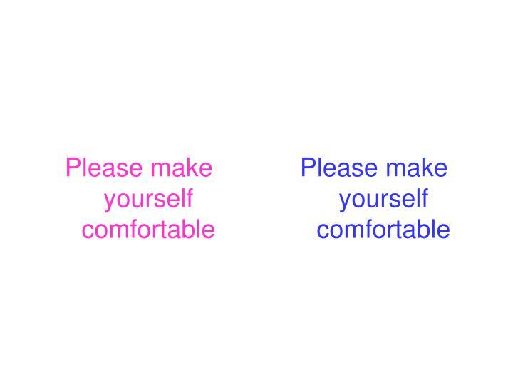 Please make yourself comfortable