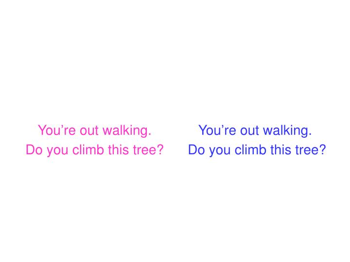 You're out walking.