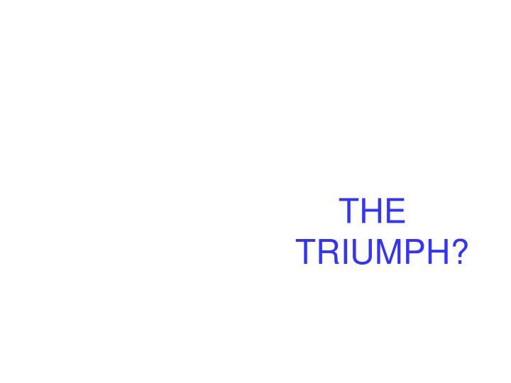 THE TRIUMPH?
