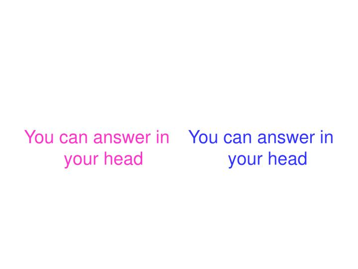 You can answer in your head