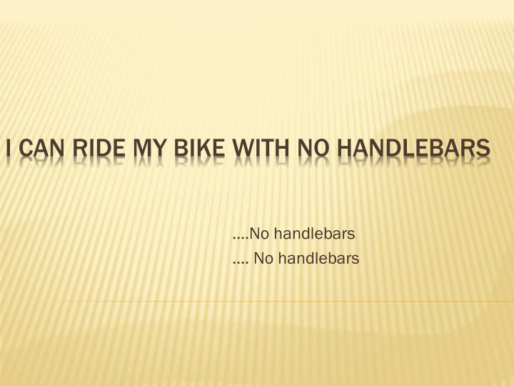 Ppt I Can Ride My Bike With No Handlebars Powerpoint