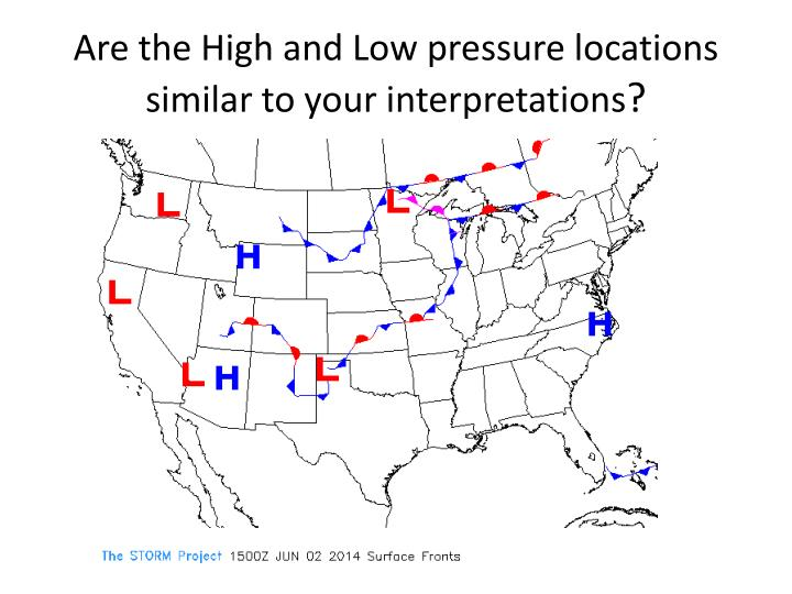 Are the High and Low pressure locations similar to your interpretations