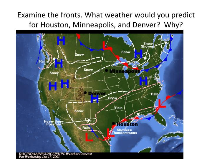 Examine the fronts. What weather would you predict for Houston, Minneapolis, and Denver?  Why?