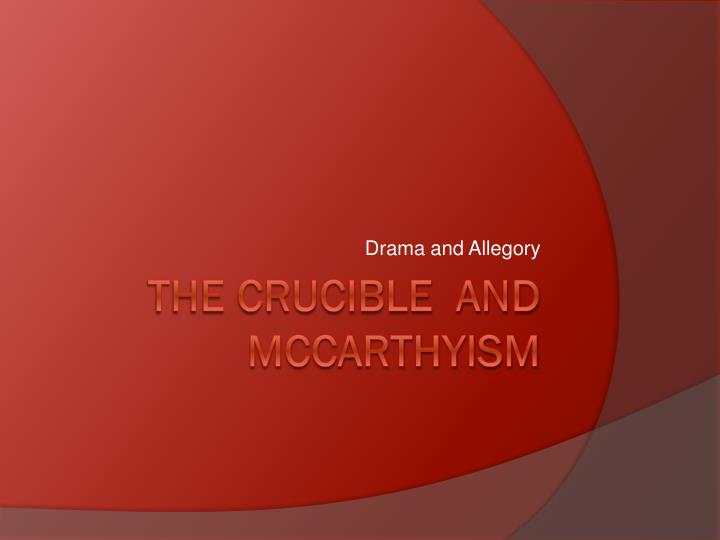 the crucible as an allegory Crucible allegory for mccarthyism period of time was known for mccarthyism--a time of extreme anticommunism, lead by senator joseph mccarthy (mccarthyism) the united states pledged to contain the spread of communism globally, as well as locally, and did what it could to keep this promise.