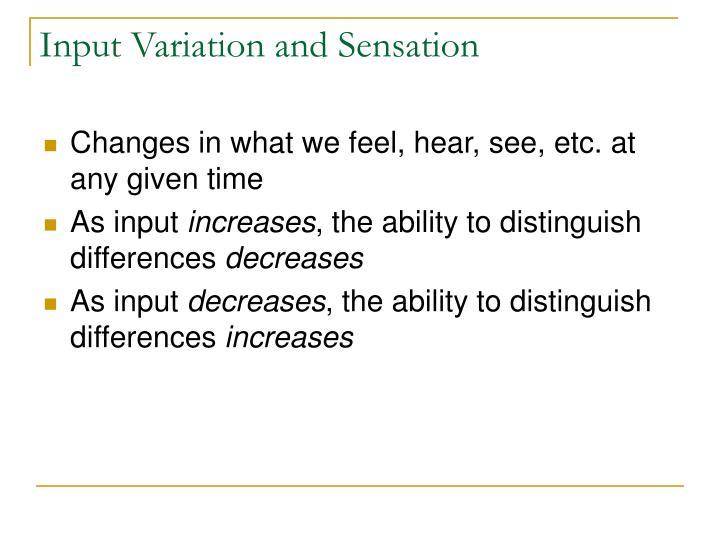 Input Variation and Sensation