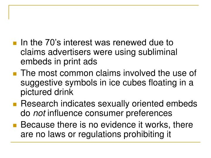 In the 70's interest was renewed due to claims advertisers were using subliminal embeds in print ads