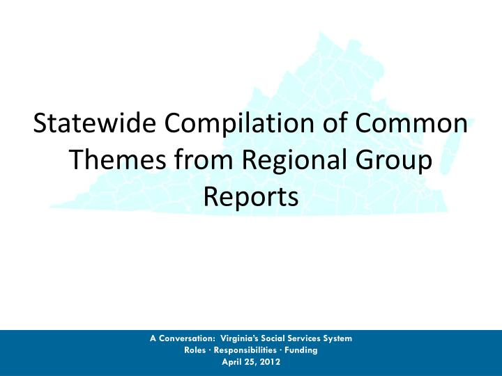 statewide compilation of common themes from regional group reports n.