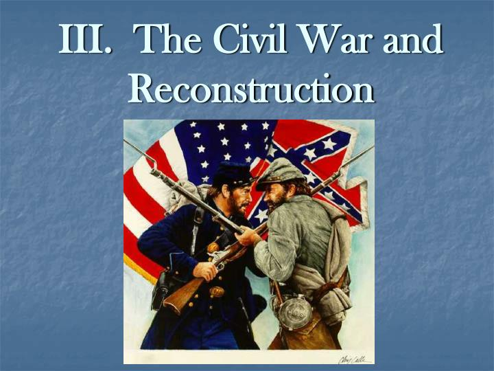 civil war and reconstruction Reconstruction after the civil war - in4 caitlin verboon discusses the difficulties that a divided nation faced after the conclusion of the civil war and the assassination of abraham lincoln.