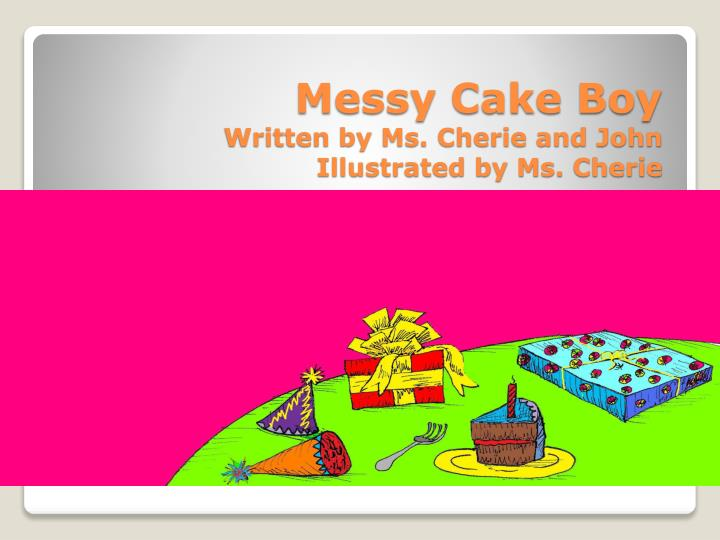 messy cake boy written by ms cherie and john illustrated by ms cherie n.
