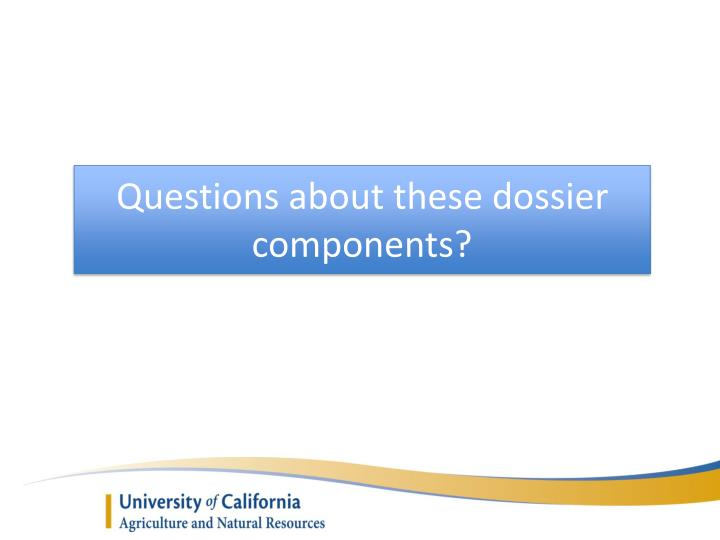 Questions about these dossier components?