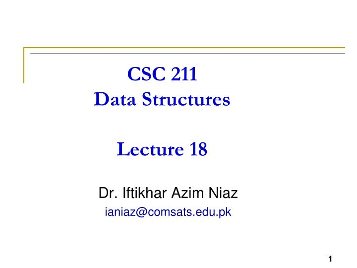 csc 211 data structures lecture 18 n.