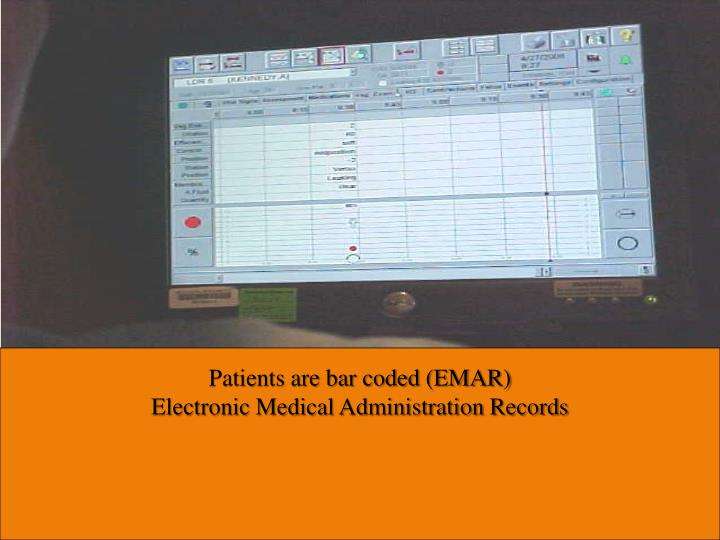 Patients are bar coded (EMAR)